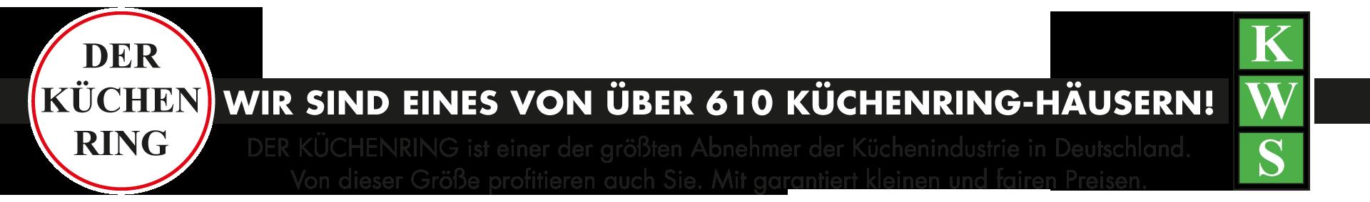 Der Küchenring - Wir sind eines von 610 Küchenring-Häusern! Der Küchenring ist einer der größten Abnehmer der Küchenindustrie in Deutschland. Von dieser Größe profitieren auch Sie. Mit garantiert kleinen und fairen Presien.